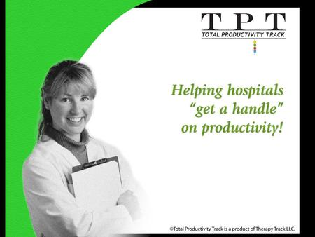 Slide 1 of 13 www.therapytrack.com. slide 2 of 13 www.therapytrack.com TPT is an internet-based program that helps hospitals track and optimize productivity.