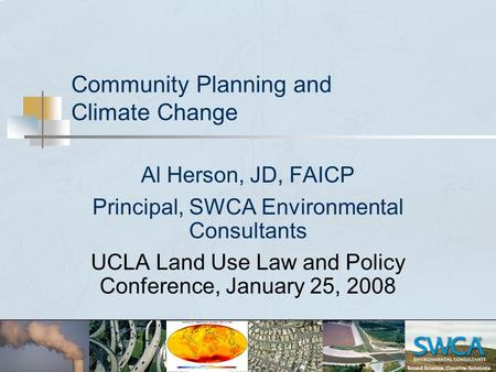 Community Planning and Climate Change Al Herson, JD, FAICP Principal, SWCA Environmental Consultants UCLA Land Use Law and Policy Conference, January 25,