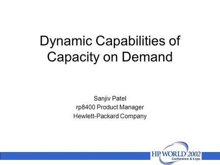 Dynamic Capabilities of Capacity on Demand Sanjiv Patel rp8400 Product Manager Hewlett-Packard Company.