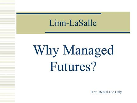 Linn-LaSalle Why Managed Futures? For Internal Use Only.