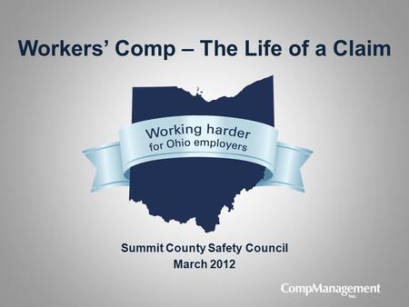 Workers' Comp – The Life of a Claim Summit County Safety Council March 2012.