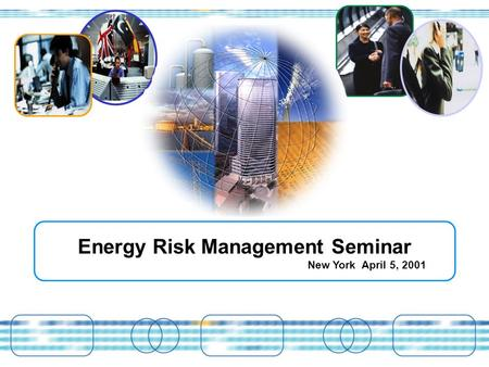 Energy Risk Management Seminar New York April 5, 2001.