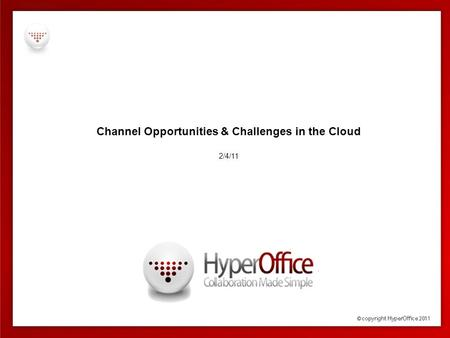 Channel Opportunities & Challenges in the Cloud 2/4/11.