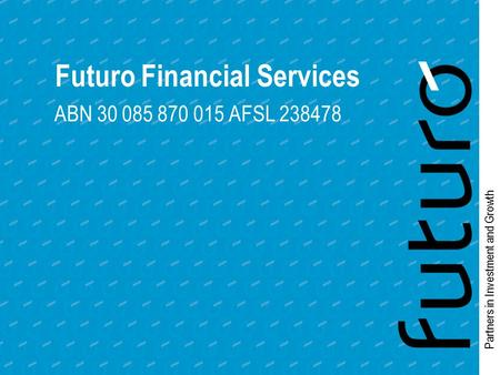 Partners in Investment and Growth Futuro Financial Services ABN 30 085 870 015 AFSL 238478.