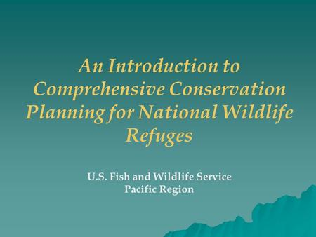 An Introduction to Comprehensive Conservation Planning for National Wildlife Refuges U.S. Fish and Wildlife Service Pacific Region.