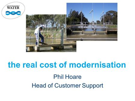The real cost of modernisation Phil Hoare Head of Customer Support.