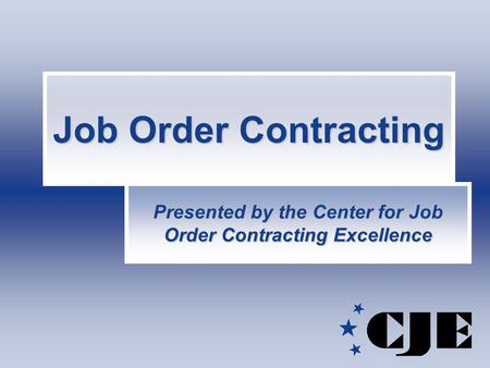 Job Order Contracting Presented by the Center for Job Order Contracting Excellence.