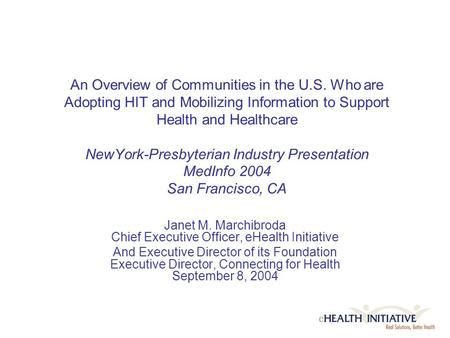 An Overview of Communities in the U.S. Who are Adopting HIT and Mobilizing Information to Support Health and Healthcare NewYork-Presbyterian Industry Presentation.
