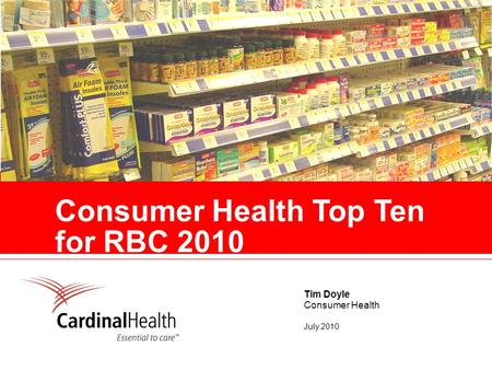 Consumer Health Top Ten for RBC 2010 Tim Doyle Consumer Health July 2010.