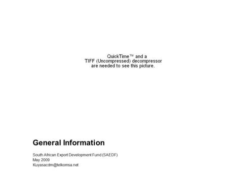 General Information South African Export Development Fund (SAEDF) May 2009