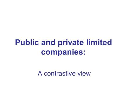Public and private limited companies: A contrastive view.