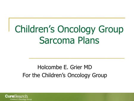 Children's Oncology Group Sarcoma Plans Holcombe E. Grier MD For the Children's Oncology Group.