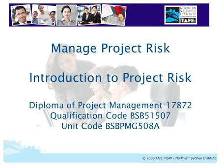 BSBPMG508A Manage Project Risk Manage Project Risk Introduction to Project Risk Diploma of Project Management 17872 Qualification Code BSB51507 Unit Code.
