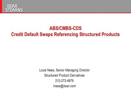 ABS/CMBS-CDS Credit Default Swaps Referencing Structured Products Louis Nees, Senior Managing Director Structured Product Derivatives 212-272-4879