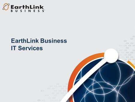 EarthLink Business IT Services. EarthLink Business IT Services Comprehensive IT and network services portfolio −Data center, virtualization, security,