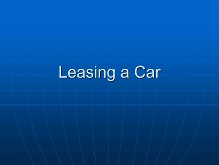 Leasing a Car. Why Lease A Car? I like to have a new car every 2-3 years. I like to have a new car every 2-3 years. Should you buy depreciable assets?