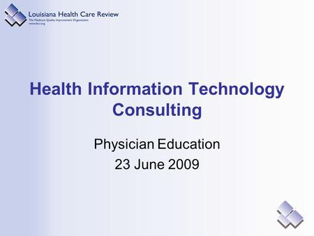 Health Information Technology Consulting Physician Education 23 June 2009.