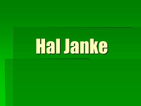 Hal Janke. 'The Best Way to Predict the Future is to Create It' Hal Janke, Pres., Certified Business Intermediary, specialist in selling automotive businesses.