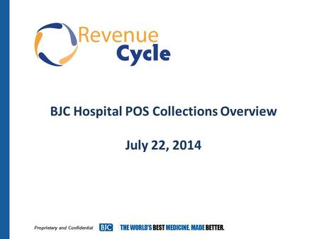 Proprietary and Confidential BJC Hospital POS Collections Overview July 22, 2014.
