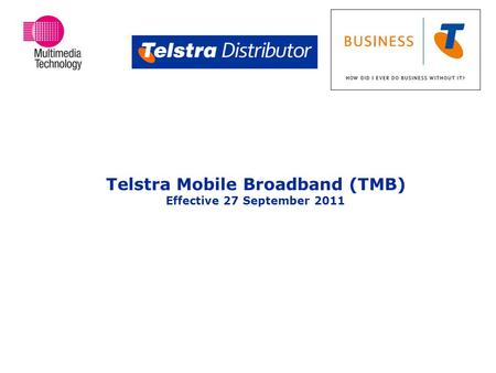 Telstra Mobile Broadband (TMB) Effective 27 September 2011.