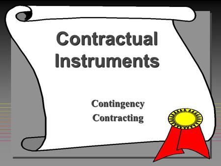 Contractual Instruments ContingencyContracting Who will write the contract? WARRANT What Type of Contract? What Clauses to Include? Need J&A or D&F?