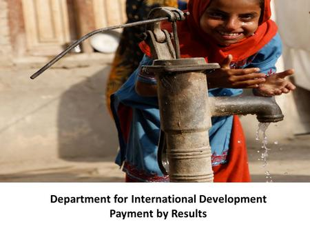 Department for International Development Payment by Results.