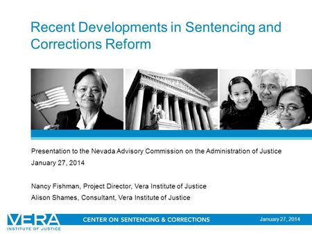Slide 1 Recent Developments in Sentencing and Corrections Reform Presentation to the Nevada Advisory Commission on the Administration of Justice January.
