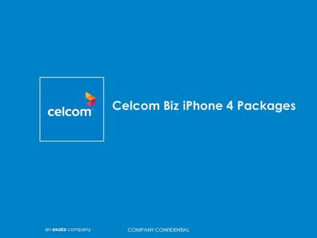 TITLE Celcom Biz iPhone 4 Packages COMPANY CONFIDENTIAL.