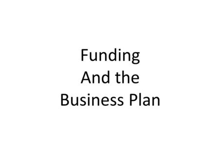 Funding And the Business Plan. Technology Development Costs – Functional requirements – Equipment Qualification Incremental Project Build Costs – Scale.