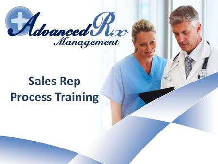 Sales Rep Process Training. Advanced Rx Management o Point of Care Management Services Company o Licensed Wholesale Pharmaceutical Distributor o Services.