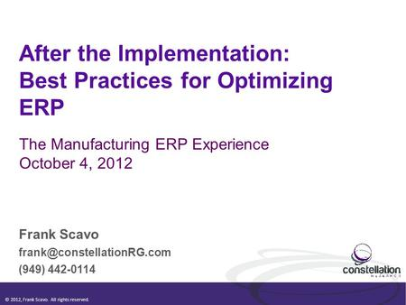 © 2012, Frank Scavo. All rights reserved. After the Implementation: Best Practices for Optimizing ERP Frank Scavo (949) 442-0114.