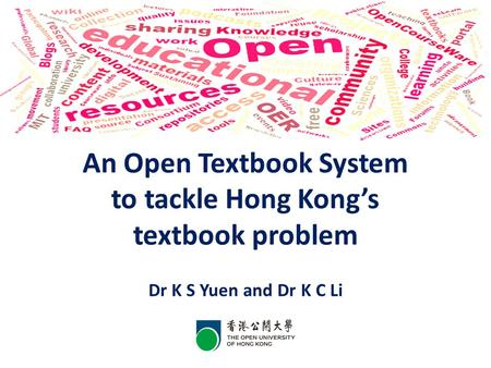 An Open Textbook System to tackle Hong Kong's textbook problem Dr K S Yuen and Dr K C Li.