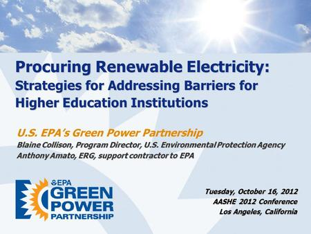 Procuring Renewable Electricity: Strategies for Addressing Barriers for Higher Education Institutions U.S. EPA's Green Power Partnership Blaine Collison,