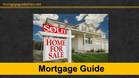 Mortgageguidelines.net Mortgage Guide. mortgageguidelines.net What is a mortgage? A mortgage refers to a loan that you take out to finance a property.