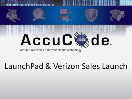LaunchPad & Verizon Sales Launch. About AccuCode AccuCode is a software developer, integrator, and value-added reseller specializing in the application.