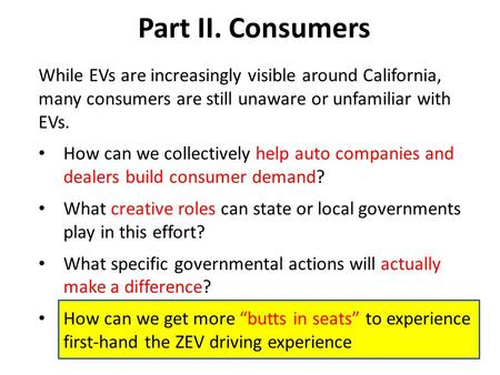 Part II. Consumers While EVs are increasingly visible around California, many consumers are still unaware or unfamiliar with EVs. How can we collectively.