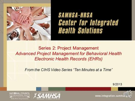 "Series 2: Project Management Advanced Project Management for Behavioral Health Electronic Health Records (EHRs) 9/2013 From the CIHS Video Series ""Ten."