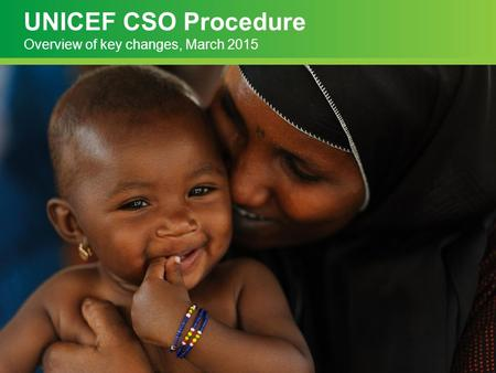 UNICEF CSO Procedure Overview of key changes, March 2015