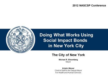 Confidential Draft- For Discussion Purposes Only Doing What Works Using Social Impact Bonds in New York City The City of New York Michael R. Bloomberg.