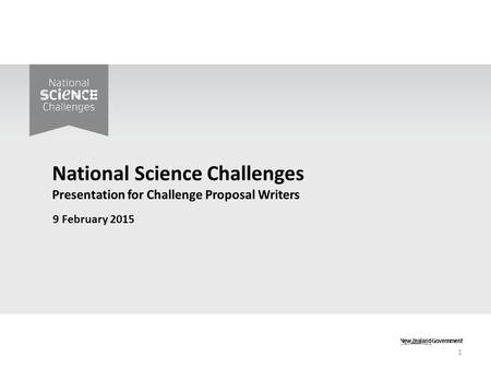 9 February 2015 1. Purpose of today's presentation Reinforce key principles of the National Science Challenges Learn from the experience of others Respond.