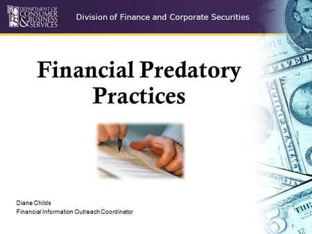 Division of Finance and Corporate Securities 1 Financial Predatory Practices Diane Childs Financial Information Outreach Coordinator.