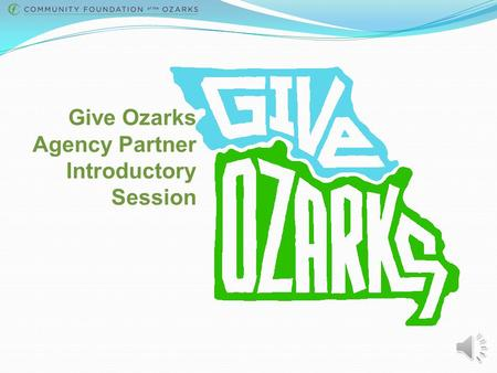 Give Ozarks Agency Partner Introductory Session What is a Giving Day? A Giving Day is a powerful 24-hour online fundraising competition that unites a.