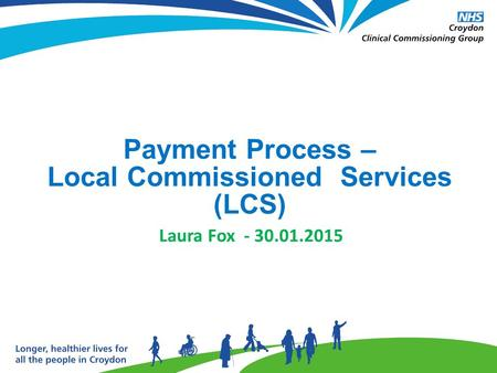 Payment Process – Local Commissioned Services (LCS) Laura Fox - 30.01.2015.