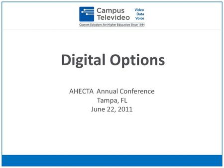 Digital Options AHECTA Annual Conference Tampa, FL June 22, 2011.