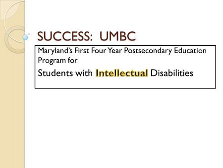 SUCCESS: UMBC. Nationally Over 250 programs available In 41 states  2-year: 38%  4-year: 51%  Tech/Trade School: 12%  Residential Options 39%