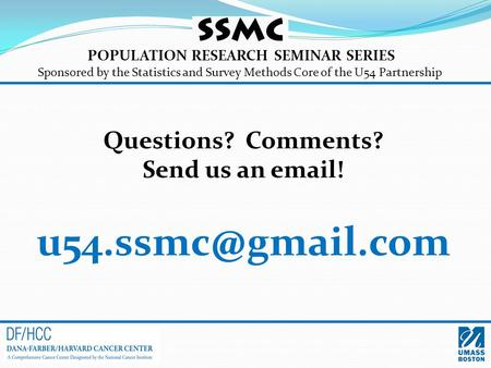 POPULATION RESEARCH SEMINAR SERIES Sponsored by the Statistics and Survey Methods Core of the U54 Partnership Questions? Comments? Send us an  !