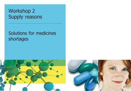 Workshop 2 Supply reasons Solutions for medicines shortages.
