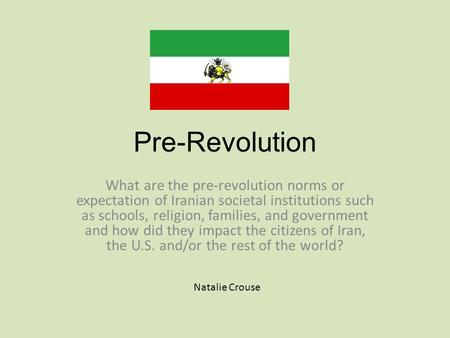 Pre-Revolution What are the pre-revolution norms or expectation of Iranian societal institutions such as schools, religion, families, and government and.