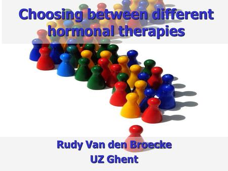 Choosing between different hormonal therapies Rudy Van den Broecke UZ Ghent.