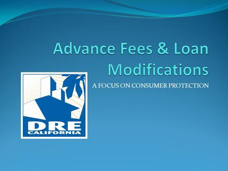 A FOCUS ON CONSUMER PROTECTION. Purpose of the Advance Fee Law Legislation created in the 1950's To ensure brokers perform the services promised for the.